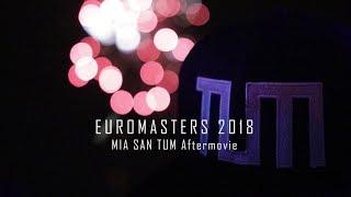 Euromasters 2018 - MIA SAN TUM Aftermovie