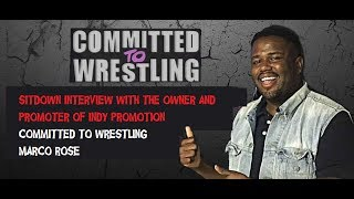 SPECIAL INTERVIEW W/ INDY WRESTLING PROMOTER, MARCO ROSE are you COMMITTED TO WRESTLING