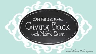 Giving Back with Mark Dunn of Moda Fabrics 2014 Fall Quilt Market Schoolhouse - Fat Quarter Shop