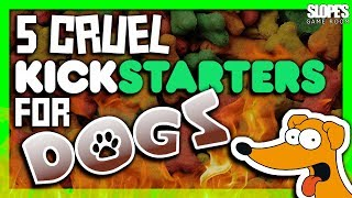 5 CRUEL Kickstarters for DOGS! - SGR