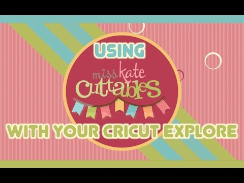Using Miss Kate Cuttables With The Cricut Explore