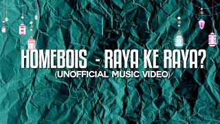 HOMEBOIS - RAYA KE RAYA? (UNOFFICIAL MUSIC VIDEO)