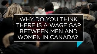 Why do you think there is a wage gap between men and women in Canada?   Outburst
