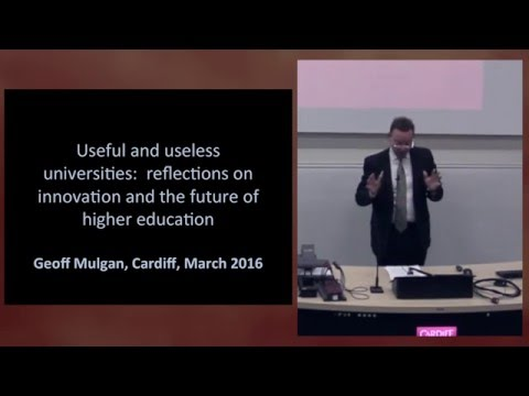 Geoff Mulgan (NESTA) - Useful and Useless Universities - YouTube