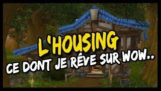 L'HOUSING DANS WOW ! - CE DONT JE RÊVE SUR WOW... 🙏🏻