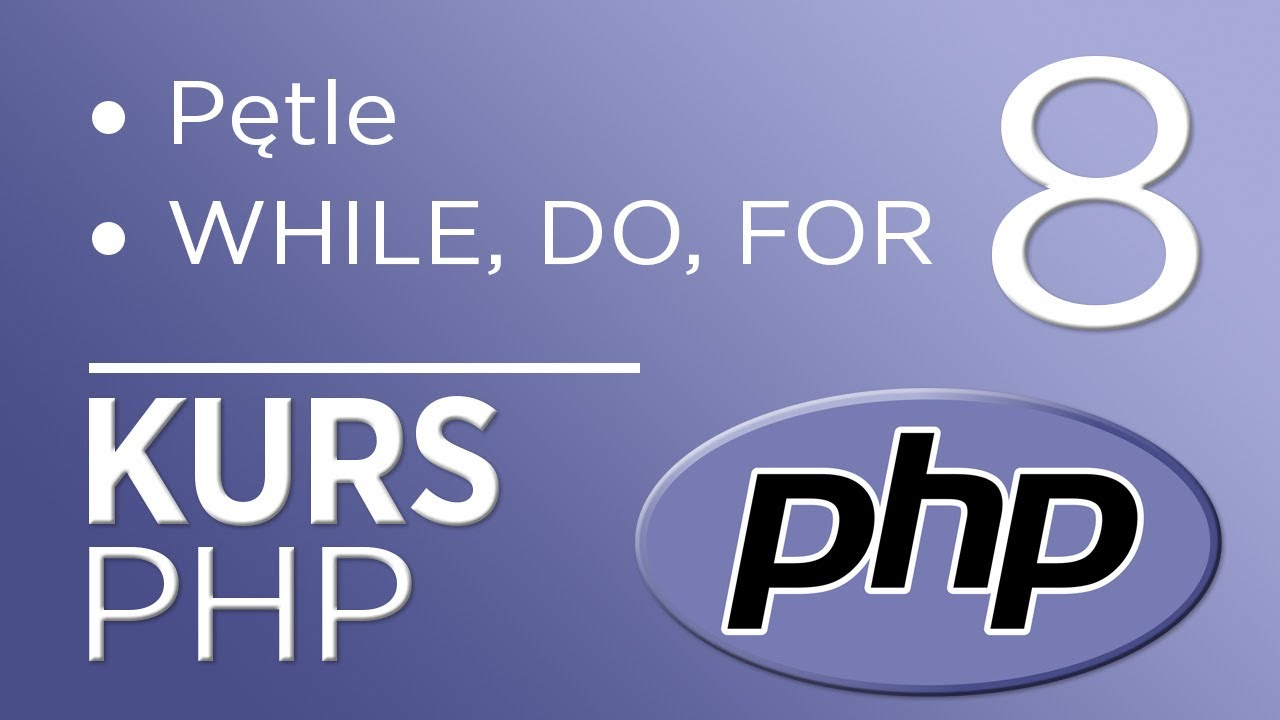 8. Kurs PHP - Pętle (WHILE, DO WHILE, FOR)