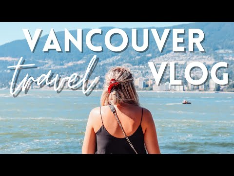 FIRST IMPRESSIONS OF VANCOUVER, CANADA | Vancouver Travel Vlog// SUMMER 2020
