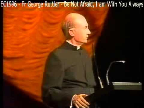 EC1996 - Fr George Ruttler - Be Not Afraid, I am With You Always
