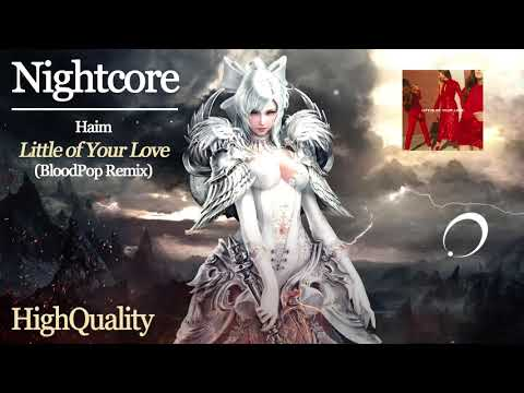 NIGHTCORE [Haim] - Little of Your Love (BloodPop Remix) (HQ)