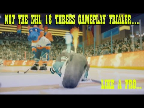 NOT NHL 18 Threes Official Gameplay Trailer 'LIKE A PRO'