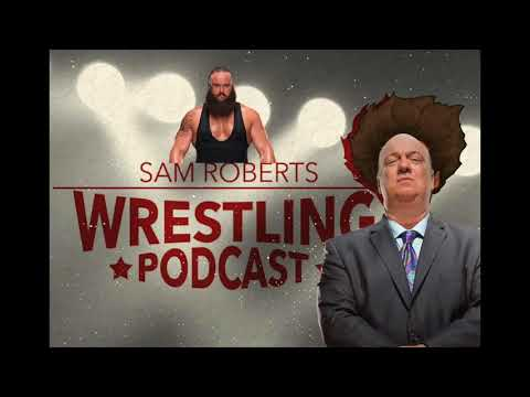 Paul Heyman AND Braun Strowman - Sam Roberts Wrestling Podcast 181 w/State of Wrestling