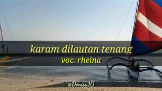 "Lirik lagu "" KARAM DILAUTAN TENANG "" - Voc Rheina, lagu Malaysia"