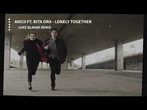 Avicii - Lonely Together Ft. Rita Ora | Luke Blahak Remix