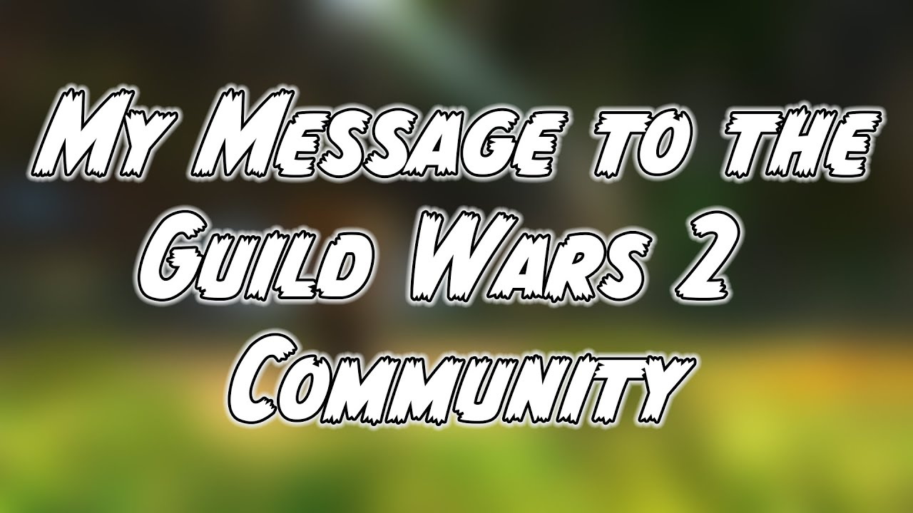 Guild Wars 2 Community... Let's Talk thumbnail