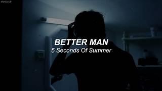 5 Seconds Of Summer // Better Man ; lyrics - español ☆彡