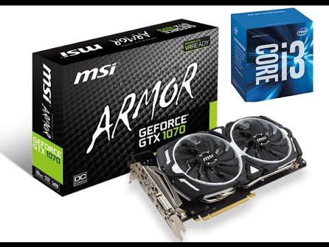 Intel i3 6100 - Nvidia Msi Gtx 1070 - 8GB ddr4 (The witcher 3 ultra test  1080p- 60 fps)