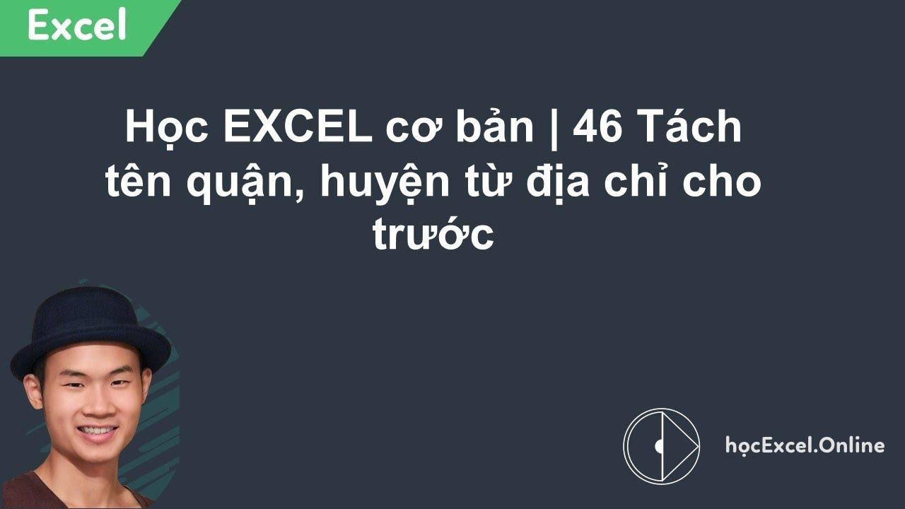 Học EXCEL cơ bản | 46 Tách tên quận, huyện từ địa chỉ cho trước