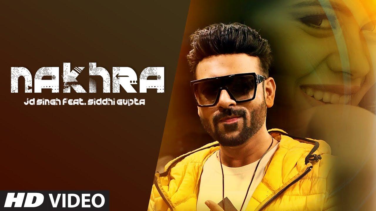 Nakhra (Full Song) Jd Singh | Kunaal Vermaa | Exclusive Punjabi Song on NewSongsTV & Youtube