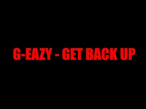 G-Eazy - Get Back Up Official Lyrics Video