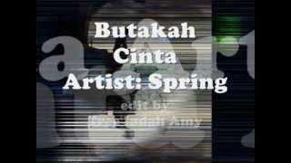 Butakah Cinta - Spring ~Lirik~