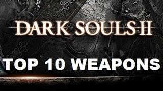 Dark Souls II - Top 10 Weapons