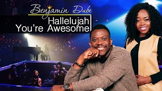 Download Video Benjamin Dube feat. Nomthandazo - Hallelujah You're So Awesome MP3 3GP MP4