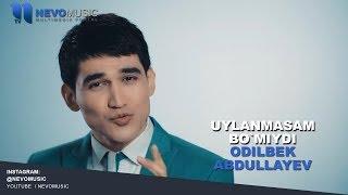 Odilbek Abdullayev - Uylanmasam bo