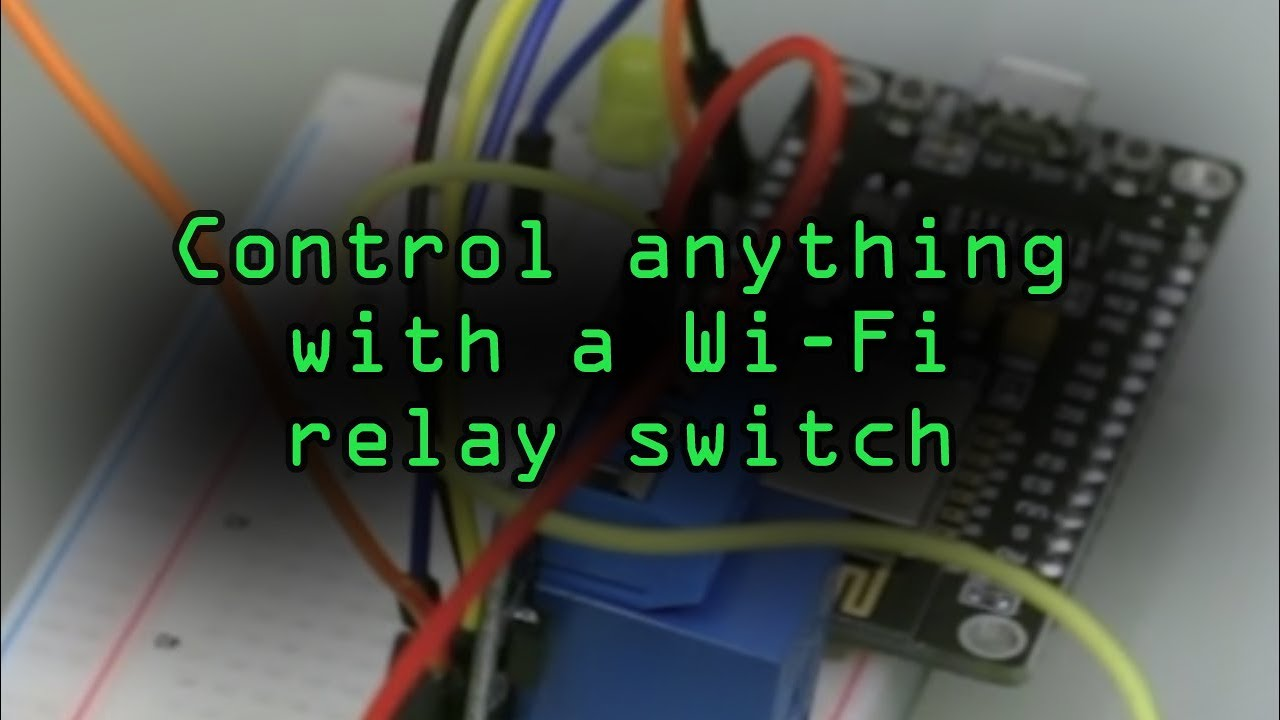 How to Control Anything with a Wi-Fi Relay Switch Using