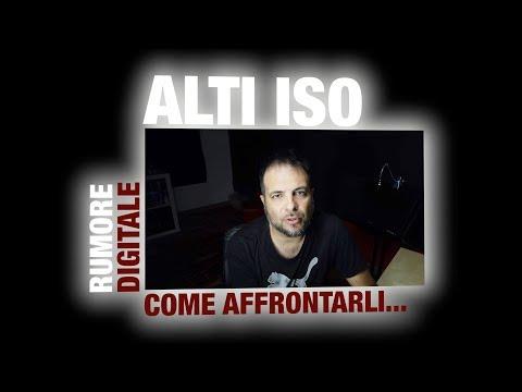 ALTI ISO E RUMORE DIGITALE COME GESTIRLI...