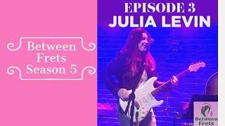Between Frets Season 5 Ep 3 - Meet Julia Levin