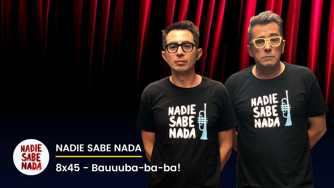 Nadie Sabe Nada 8x45 - Bauuuba-ba-ba!