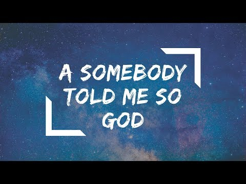 A Somebody Told Me So God