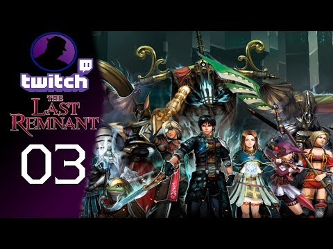 Let's Play The Last Remnant - (From Twitch) - Part 3 - The Conqueror!