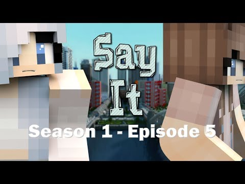 "Say It - ""Letting go"" {Season 1 - Ep.5} - [Minecraft Roleplay] + BLOOPERS"