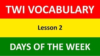 Twi Vocabulary | Days of the Week in Twi | Lesson 2 | Learn Akan | Twi Language Basics