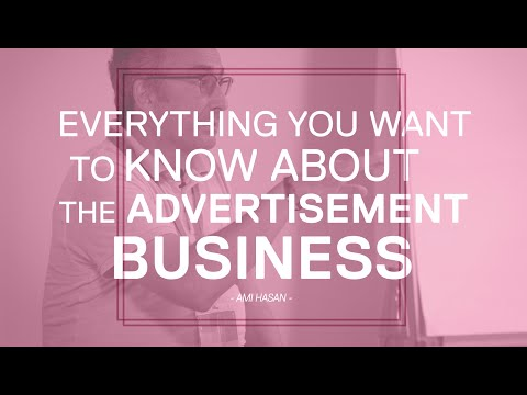 Everything you want to know about advertising business - Ami Hasan