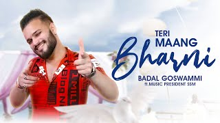 Teri Maang Bharni | Badal Goswammi Ft.Music President SSM | New Song 2020