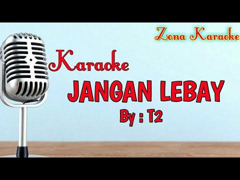 KARAOKE JANGAN LEBAY (T2)