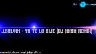 J Balvin - Yo Te Lo Dije (Dj Khan remix)