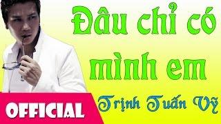 Đâu Chỉ Có Mình Em - Trịnh Tuấn Vỹ [Official MV HD]