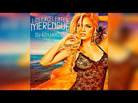 MERENGUE LOS EXCELENTES DJ EDUARDO THE MIXER | 2018
