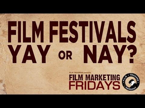 Film Marketing Fridays - Film Festivals, Yay or Nay?
