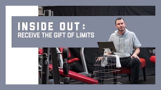 Inside Out: Receive the Gift of Limits / Pastor Philip Muela / Inspire Church