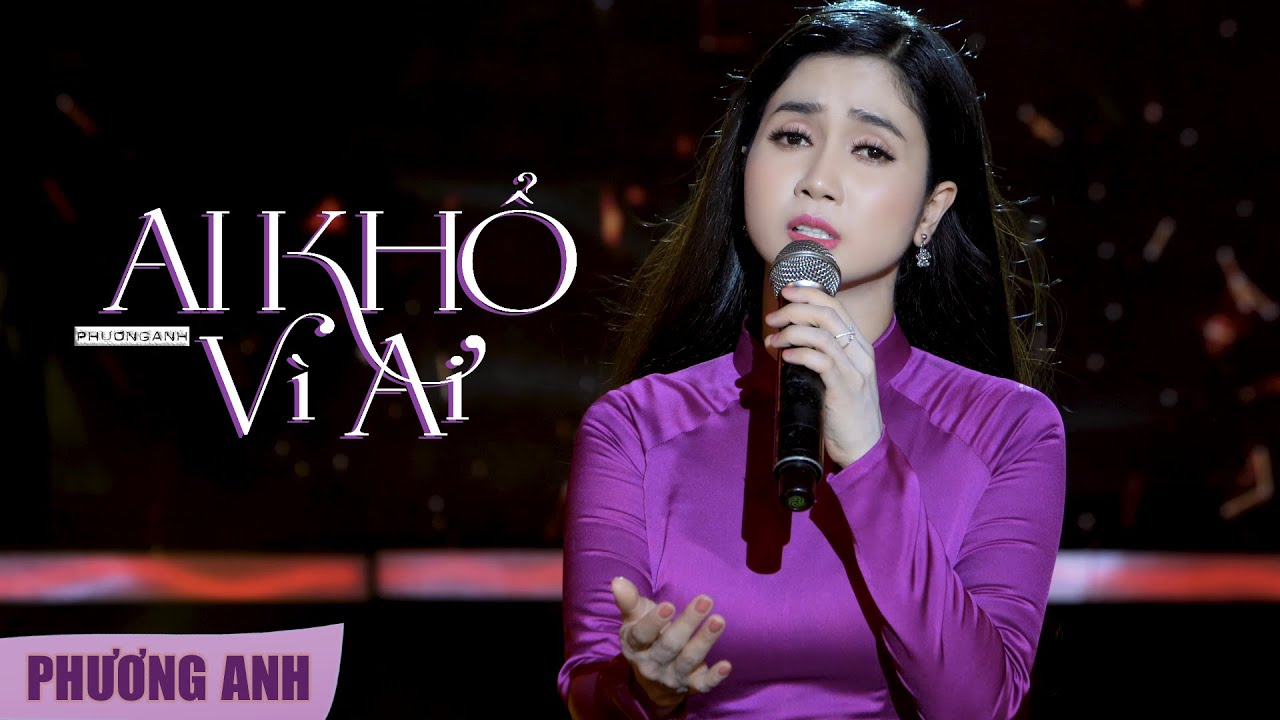 Ai Khổ Vì Ai - Phương Anh (Official 4K MV)
