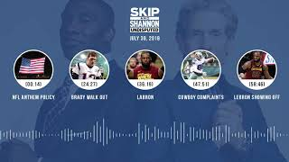 UNDISPUTED Audio Podcast (7.30.18) with Skip Bayless, Shannon Sharpe & Jenny Taft | UNDISPUTED
