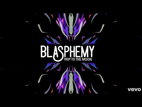 Blasphemy (Trip To The Moon) Official Audio
