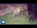 Sorry For Now (Official Audio) - Linkin Park