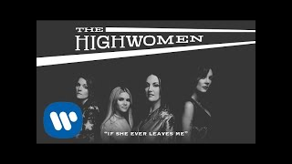 The Highwomen: If She Ever Leaves Me (OFFICIAL AUDIO)