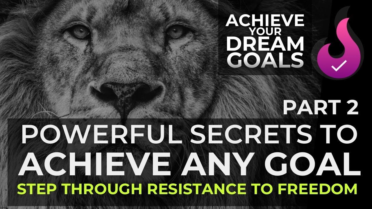 Part 2 - Deep and Powerful Secrets to Achieve Any Goal