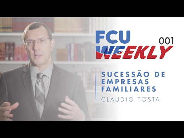 Sucessão de Empresas Familiares (ft. Claudio Tosta) [ FCU Weekly Ep. 001]